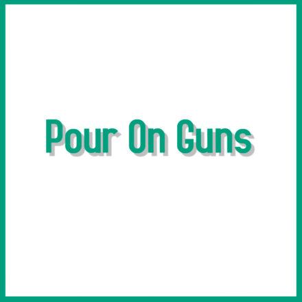 Pour On Guns
